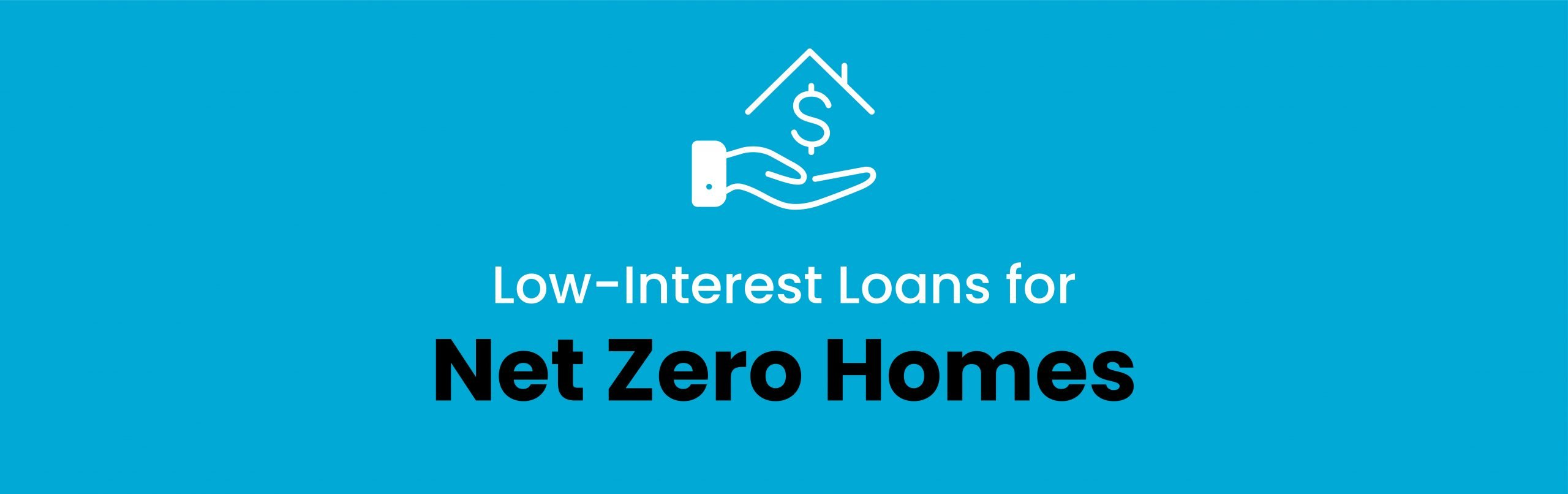 Low-interest loans for net Zero Homes