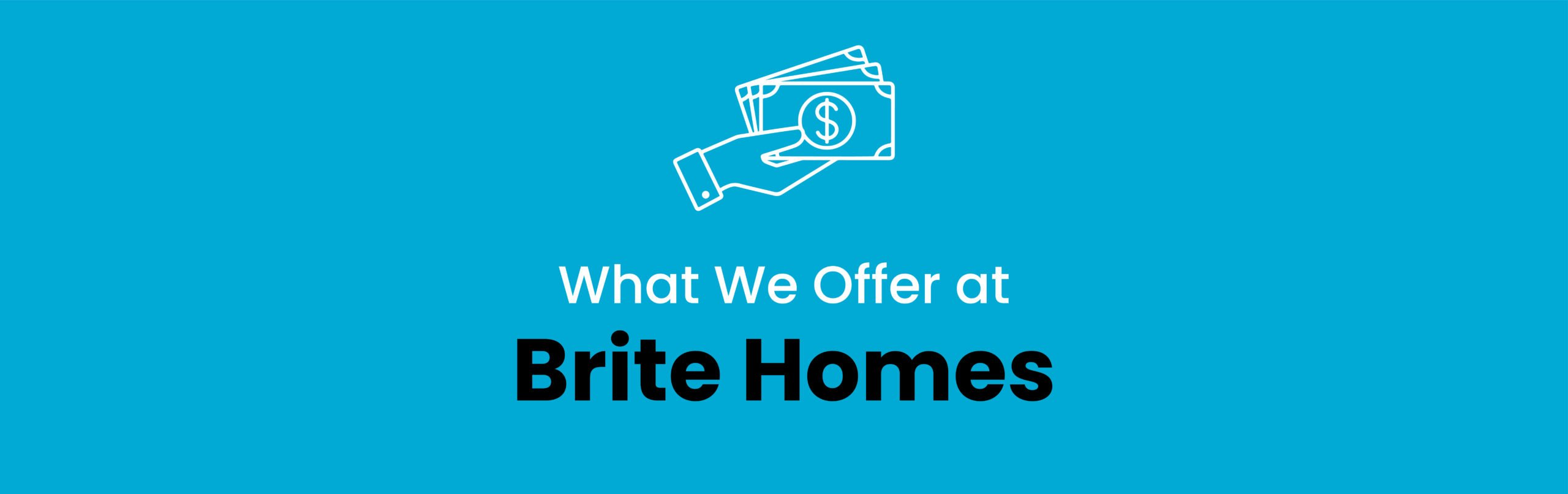 What We Offer at Brite Homes